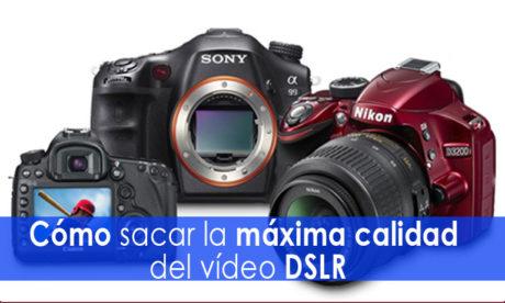 saca la máxima calidad a tu vídeo dslr